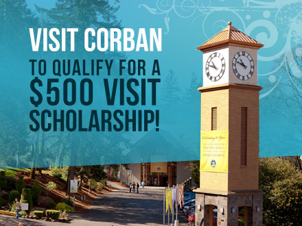 Visit Corban to qualify for a $500 visit scholarship!